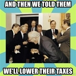 reagan white house laughing - and then we told them we'll lower their taxes