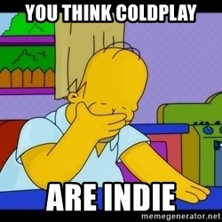 Homer Facepalm - you think coldplay are indie