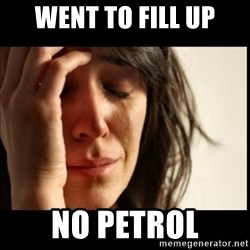 First World Problems - Went to fill up no petrol