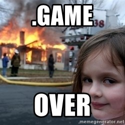 Disaster Girl - .game over