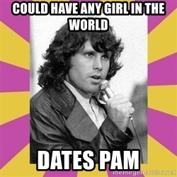 Jim Morrison - could have any girl in the world dates pam