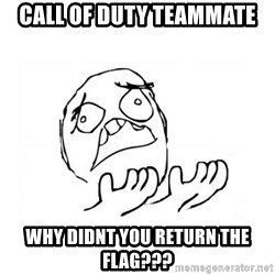 WHY SUFFERING GUY 2 - Call of duty teammate why didnt you return the flag???