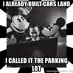Sinister Walt - i already built cars land i called it the parking lot