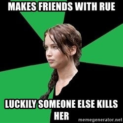 Advice Katniss - makes friends with rue luckily someone else kills her