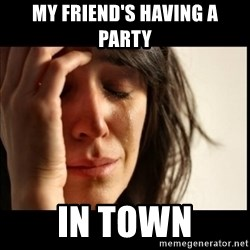 First World Problems - my friend's having a party in town
