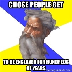 Advice God - Chose People get to be enslaved For hundreds of years