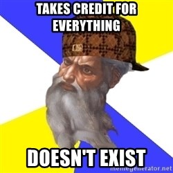Scumbag God - takes credit for everything doesn't exist