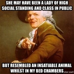 Joseph Ducreux - She may have been a lady of high social standing and class in public but resembled an insatiable animal whilst in my bed chambers