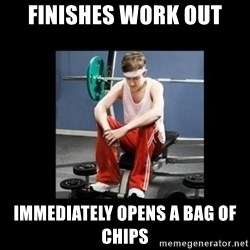 Annoying Gym Newbie - finishes work out immediately opens a bag of chips