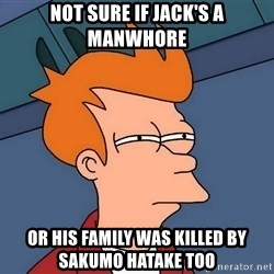 Futurama Fry - Not sure if Jack's a manwhore or his family was killed by  Sakumo Hatake too