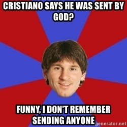 Messiya - Cristiano says he was sent by god? Funny, I don't remember sending anyone