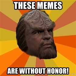 Courage Worf - These memes are without honor!
