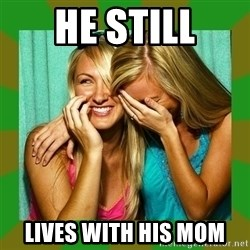 Laughing Girls  - he still lives with his mom