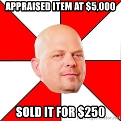 Pawn Stars - appraised item at $5,000 sold it for $250