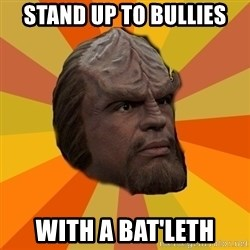 Courage Worf - STAND UP TO BULLIES WITH A BAT'LETH