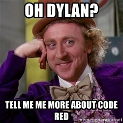 Willy Wonka - OH DYLAN? TELL ME ME MORE ABOUT CODE RED