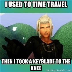 Trollanort - I Used to time travel then i took a keyblade to the knee