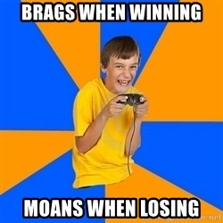 Annoying Gamer Kid - brags when winning moans when losing