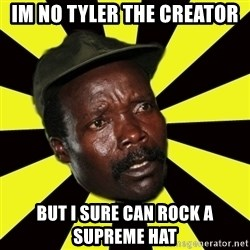 KONY THE PIMP - Im no tyler the creator but i sure can rock a supreme hat