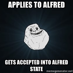 Forever Alone - APPLIES TO ALFRED GETS ACCEPTED INTO ALFRED STATE