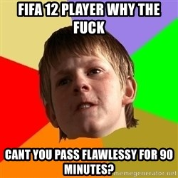Angry School Boy - fifa 12 player why the fuck cant you pass flawlessy for 90 minutes?