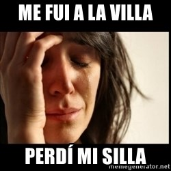 First World Problems - Me fui a la villa  PERDÍ mi silla
