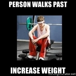 Annoying Gym Newbie - Person walks past Increase weight
