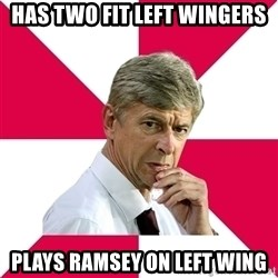 wengerrrrr - Has TWO FIT LEFT WINGERS PLAYS RAMSEY ON LEFT WING
