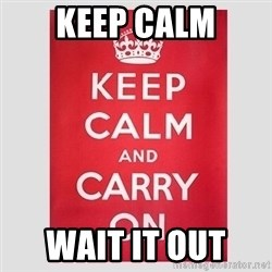 Keep Calm - Keep Calm wait it out