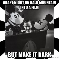 Sinister Walt - ADAPT NIGHT ON BALD MOUNTAIN INTO A FILM BUT MAKE IT DARK