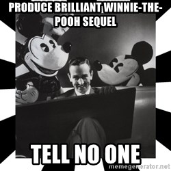 Sinister Walt - PRODUCE BRILLIANT WINNIE-THE-POOH SEQUEL TELL NO ONE
