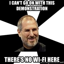 Steve Jobs Says - I can't go on with this demonstration there's no wi-fi here