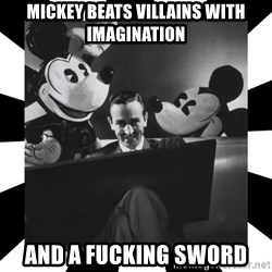Sinister Walt - MICKEY BEATS VILLAINS WITH IMAGINATION AND A FUCKING SWORD