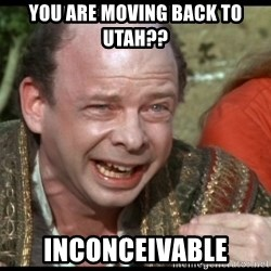 inconceivable - You are moving back to utah?? inconceivable