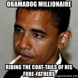 No Bullshit Obama - obamadog millionaire riding the coat-tails of his fore-fathers