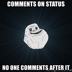 Forever Alone - comments on status no one comments after it