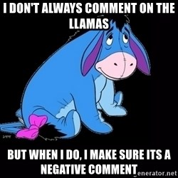 eeyore - i don't always comment on the llamas but when i do, i make sure its a negative comment