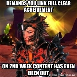 World Of Warcraft Guy - demands you link full clear acheivement on 2nd week content has even been out