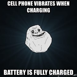 Forever Alone - Cell phone vibrates when charging battery is fully charged