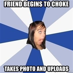 Annoying Facebook Girl - friend begins to choke takes photo and uploads