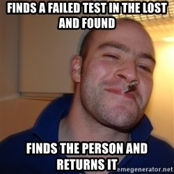 Good Guy Greg - finds a failed test in the lost and found finds the person and returns it