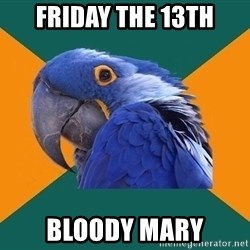 Paranoid Parrot - friday the 13th bloody mary