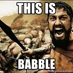 This Is Sparta Meme - this is babble