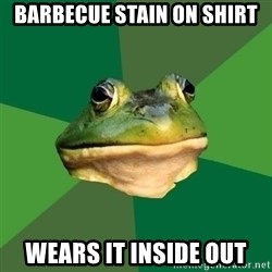 Foul Bachelor Frog - barbecue stain on shirt wears it inside out
