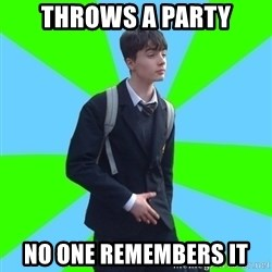 Impeccable School Child - THROWS A PARTY No ONE REMembers it