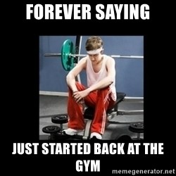 Annoying Gym Newbie - forever saying just started back at the gym