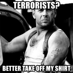 Bruce Willis - Terrorists? Better take off my shirt