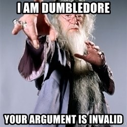 Dumbledore - I am dumbledore Your argument is invalid