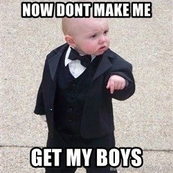 gangster baby - now dont make me get my boys