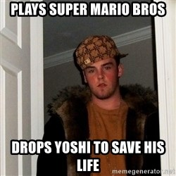 Scumbag Steve - plays super mario bros drops yoshi to save his life